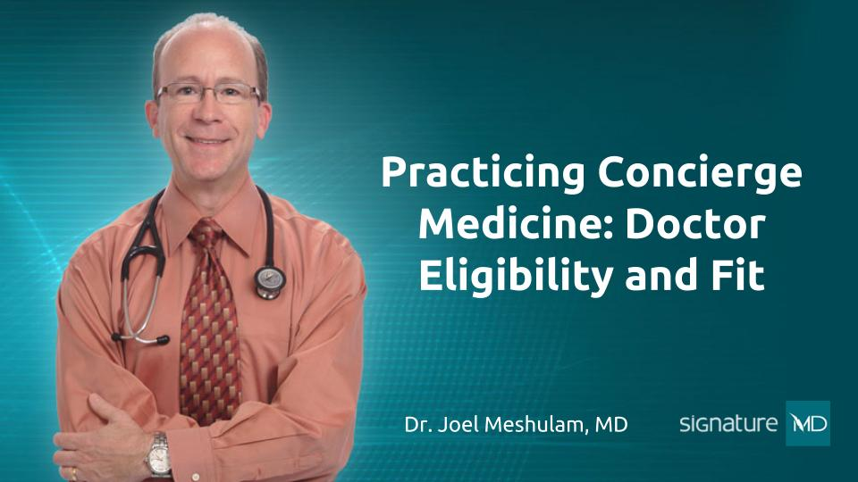 Practicing Concierge Medicine: Doctor Eligibility and Fit